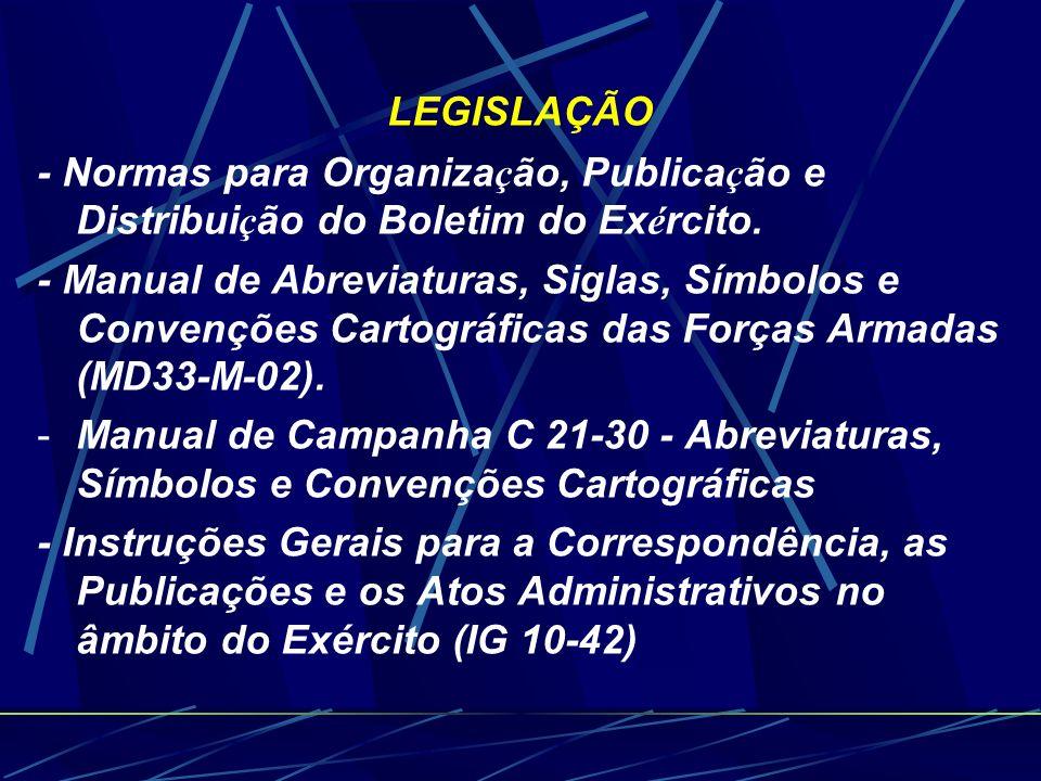 LEGISLAÇÃO - Normas para Organiza ç ão, Publica ç ão e Distribui ç ão do Boletim do Ex é rcito.