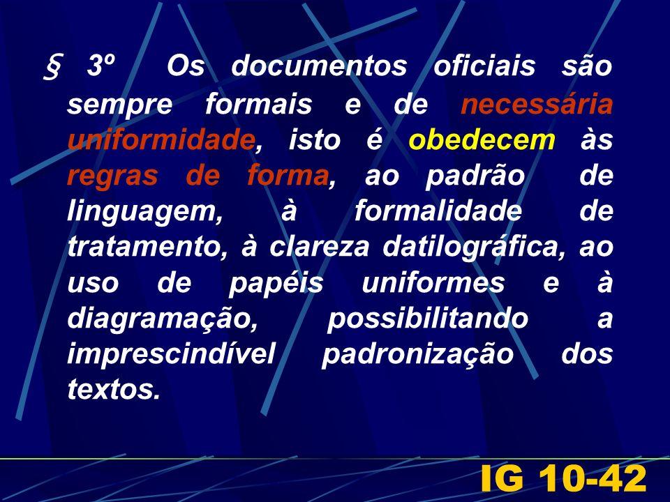 § 3º Os documentos oficiais são sempre formais e de necessária uniformidade, isto é obedecem às regras de forma, ao padrão de linguagem, à formalidade