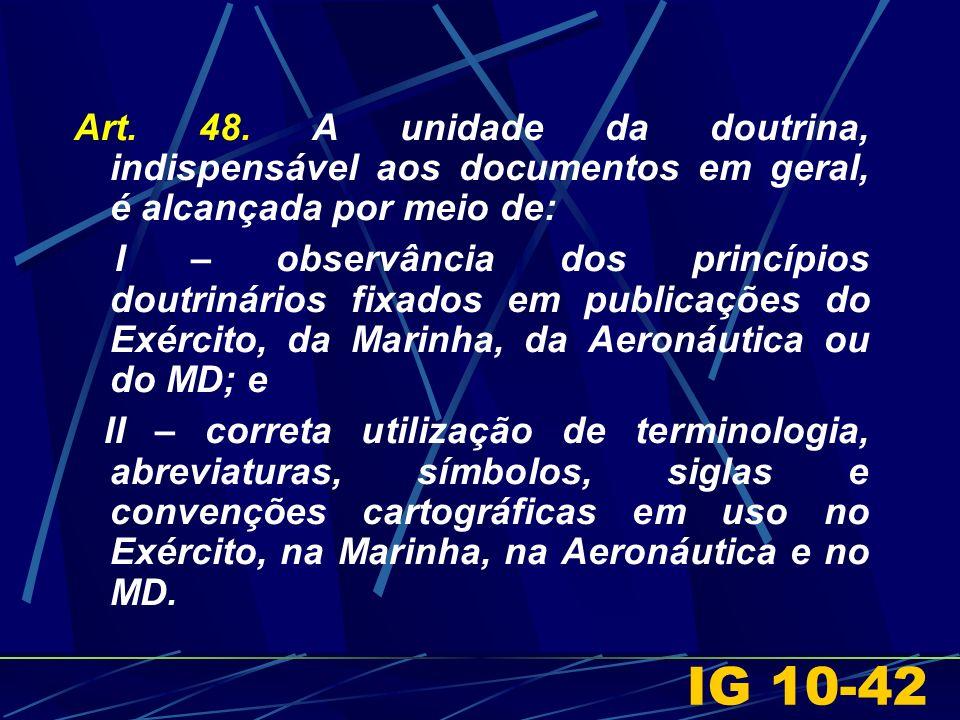 Art. 48. A unidade da doutrina, indispensável aos documentos em geral, é alcançada por meio de: I – observância dos princípios doutrinários fixados em