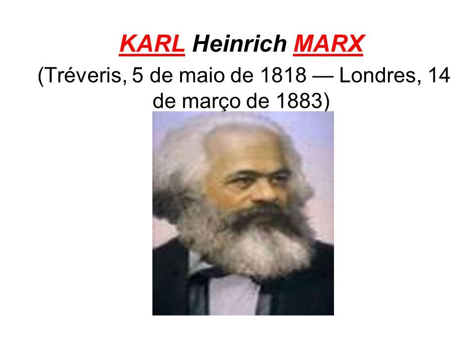 KARL Heinrich MARX (Tréveris, 5 de maio de 1818 Londres, 14 de março de 1883)