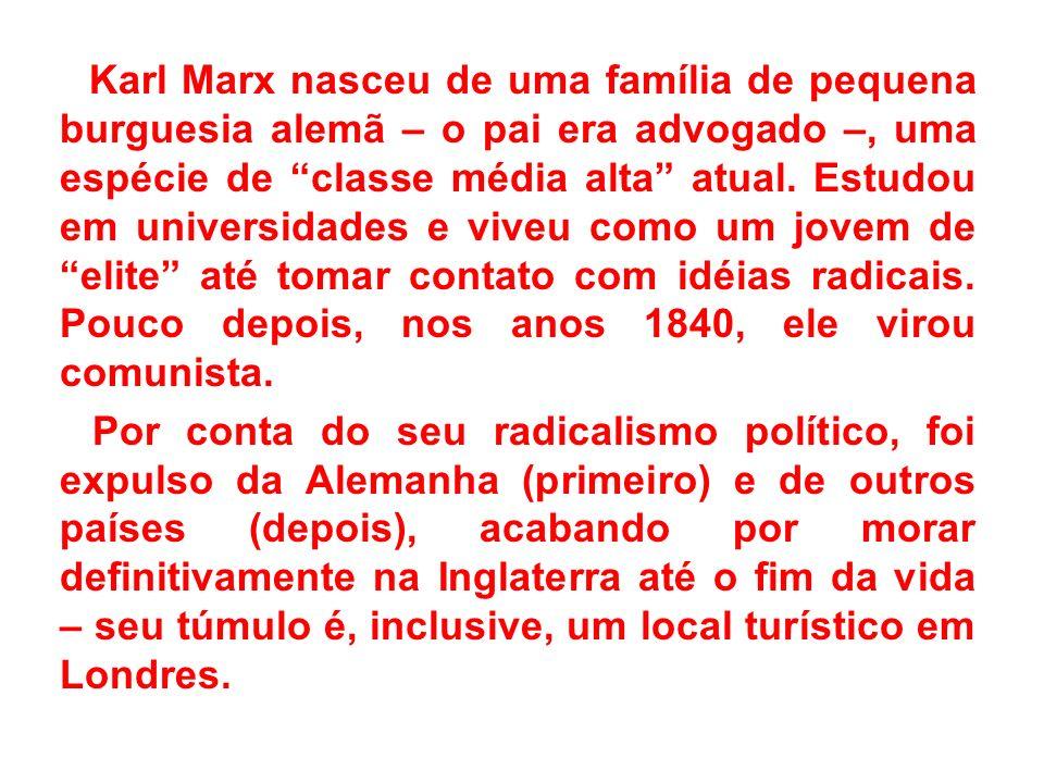 Karl Marx nasceu de uma família de pequena burguesia alemã – o pai era advogado –, uma espécie de classe média alta atual. Estudou em universidades e