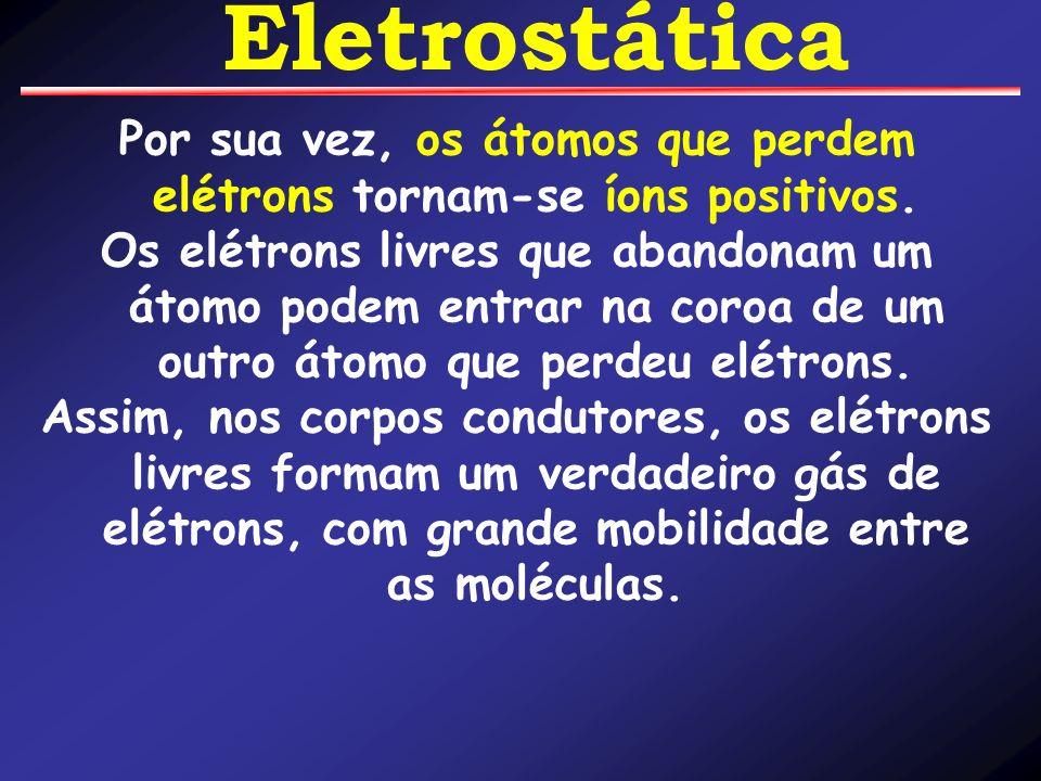Por sua vez, os átomos que perdem elétrons tornam-se íons positivos. Os elétrons livres que abandonam um átomo podem entrar na coroa de um outro átomo