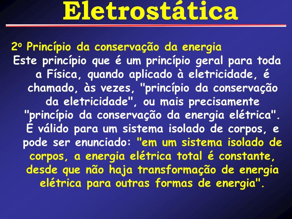 2 o Princípio da conservação da energia Este princípio que é um princípio geral para toda a Física, quando aplicado à eletricidade, é chamado, às veze