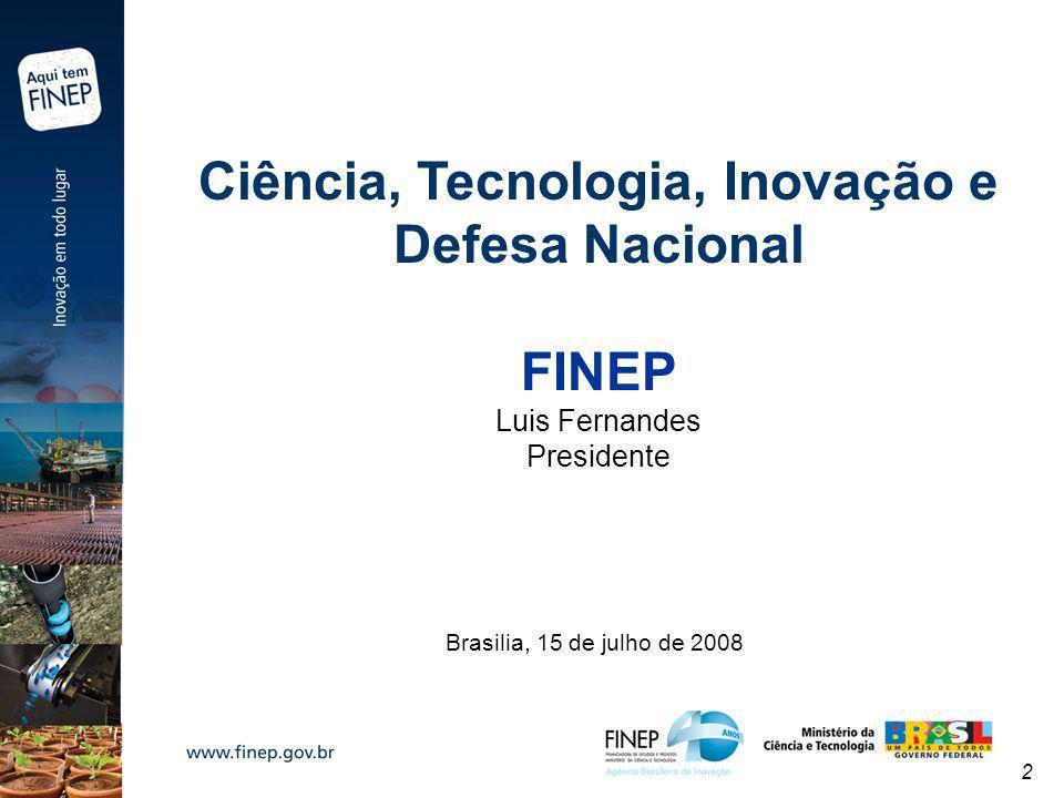 2 Brasilia, 15 de julho de 2008 Ciência, Tecnologia, Inovação e Defesa Nacional FINEP Luis Fernandes Presidente