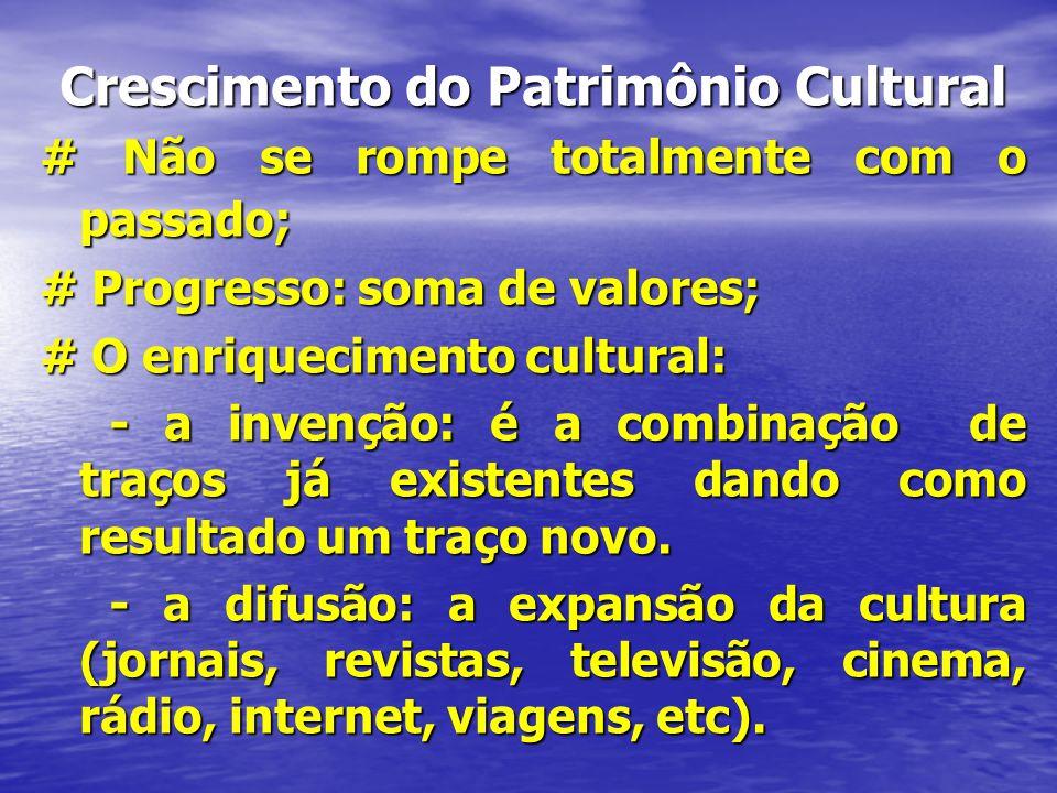 Crescimento do Patrimônio Cultural # Não se rompe totalmente com o passado; # Progresso: soma de valores; # O enriquecimento cultural: - a invenção: é
