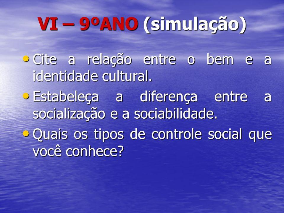 VI – 9ºANO (simulação) Cite a relação entre o bem e a identidade cultural. Cite a relação entre o bem e a identidade cultural. Estabeleça a diferença