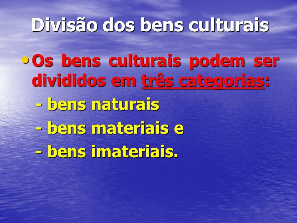 Divisão dos bens culturais Os bens culturais podem ser divididos em três categorias: Os bens culturais podem ser divididos em três categorias: - bens