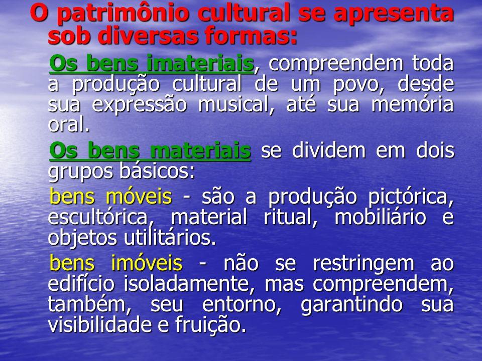O patrimônio cultural se apresenta sob diversas formas: Os bens imateriais, compreendem toda a produção cultural de um povo, desde sua expressão music