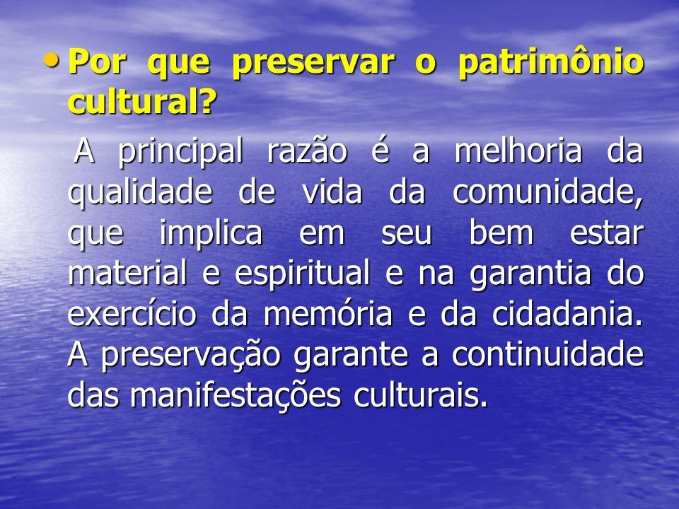 Por que preservar o patrimônio cultural? Por que preservar o patrimônio cultural? A principal razão é a melhoria da qualidade de vida da comunidade, q