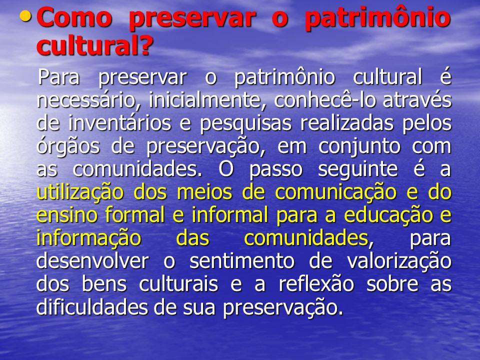 Como preservar o patrimônio cultural? Como preservar o patrimônio cultural? Para preservar o patrimônio cultural é necessário, inicialmente, conhecê-l
