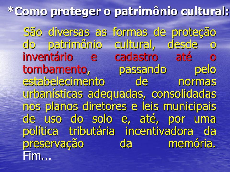 *Como proteger o patrimônio cultural: São diversas as formas de proteção do patrimônio cultural, desde o inventário e cadastro até o tombamento, passa