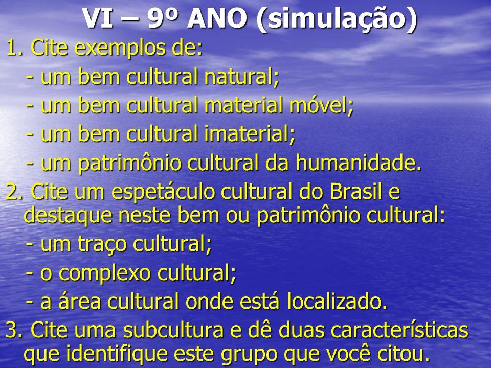 VI – 9º ANO (simulação) 1. Cite exemplos de: - um bem cultural natural; - um bem cultural natural; - um bem cultural material móvel; - um bem cultural