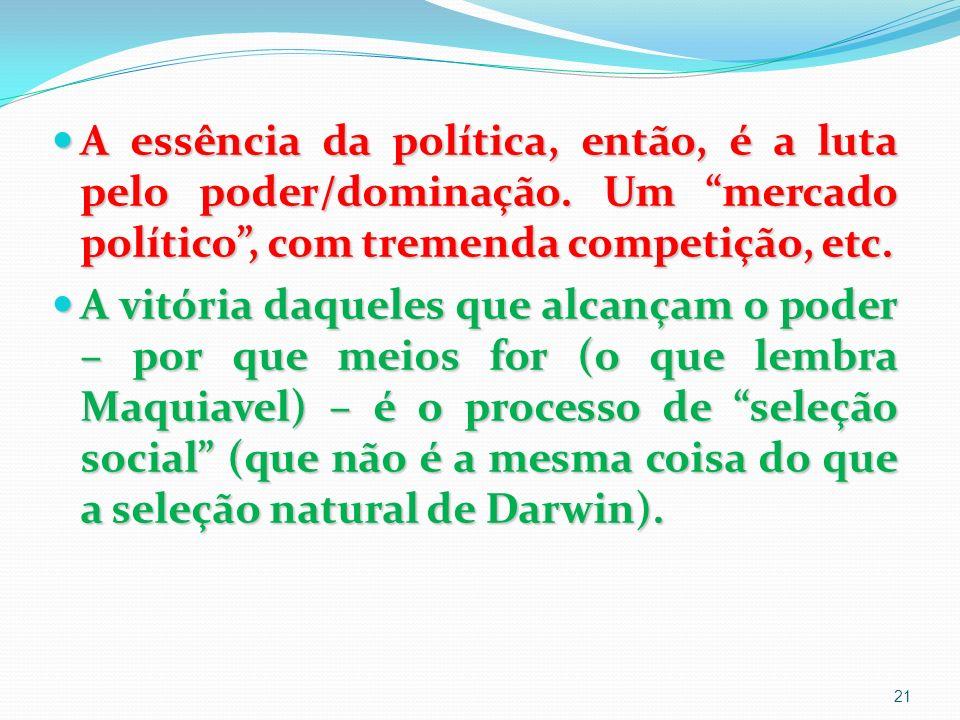 A essência da política, então, é a luta pelo poder/dominação.