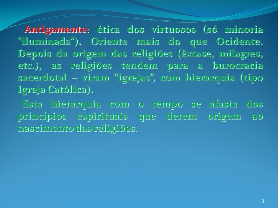 Antigamente: ética dos virtuosos (só minoria iluminada).
