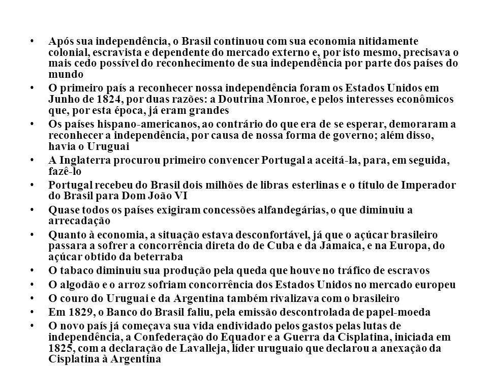 Por esta razão, o Brasil declarou guerra à Argentina; durante três anos, os dois países lutaram pela posse do território, até que em 1828 concordaram com a independência da província com o nome de República Oriental do Uruguai (guerra totalmente impopular) A sucessão portuguesa – em 1826, Dom João VI faleceu Apesar da renúncia de Dom Pedro I ao trono português em favor de sua filha, os brasileiros passaram a temer a recolonização, mais ainda quando Dom Miguel, irmão de Dom Pedro, deu um golpe de Estado e tomou o governo em 1828 Com a popularidade de Dom Pedro em baixa, a oposição ao seu governo aumentou mais ainda Na Europa, Carlos X da França fora destronado, com o que a imprensa de oposição fez grande correlação (absolutismo e autoritarismo) Em Novembro de 1830, Líbero Badaró, jornalista paulista de oposição e crítico ferrenho de Dom Pedro foi assassinado por partidários do Imperador Tentando ganhar o apoio da população mineira, Dom Pedro foi a Minas Gerais mas foi recebido com frieza e vivas a Líbero Badaró; de volta ao Rio de Janeiro, partidários e adversários do Imperador entraram em conflito no que se chamou a Noite das garrafadas Tendo nomeado um Ministério composto só com brasileiros, após novos conflitos, Dom Pedro o demitiu e nomeou outro, francamente absolutista e formado só com nobres Com a perda agora também do apoio militar, só lhe restou a abdicação ao trono, o que fez em favor do filho Pedro de Alcântara, de cinco anos de idade, que ficou no Brasil, tutelado por José Bonifácio, seu inimigo político, e com quem se reconciliou antes de embarcar para Portugal CONCLUSÃO: Tem início o Período Regencial