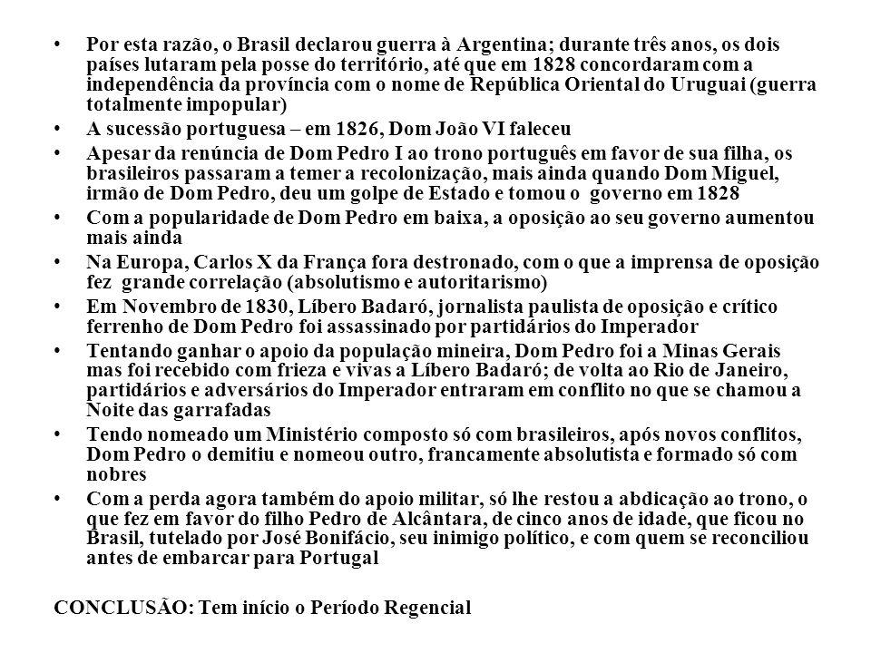 Por esta razão, o Brasil declarou guerra à Argentina; durante três anos, os dois países lutaram pela posse do território, até que em 1828 concordaram