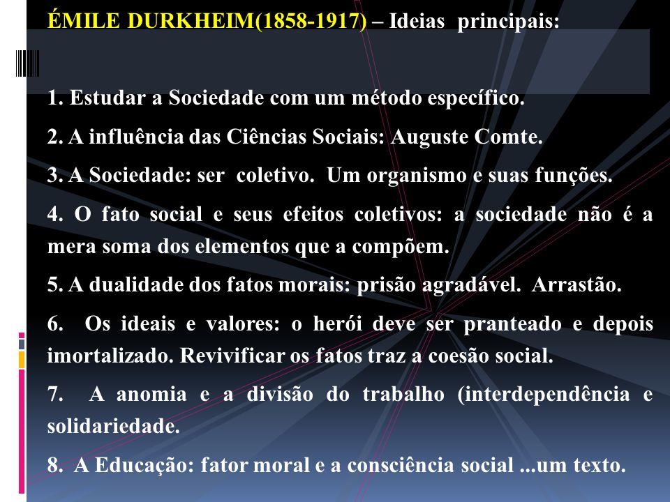 ÉMILE DURKHEIM(1858-1917) – Ideias principais: 1. Estudar a Sociedade com um método específico. 2. A influência das Ciências Sociais: Auguste Comte. 3