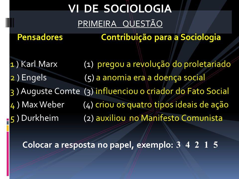 VI DE SOCIOLOGIA PRIMEIRA QUESTÃO Pensadores Contribuição para a Sociologia ( 1 ) Karl Marx (1) pregou a revolução do proletariado ( 2 ) Engels (5) a