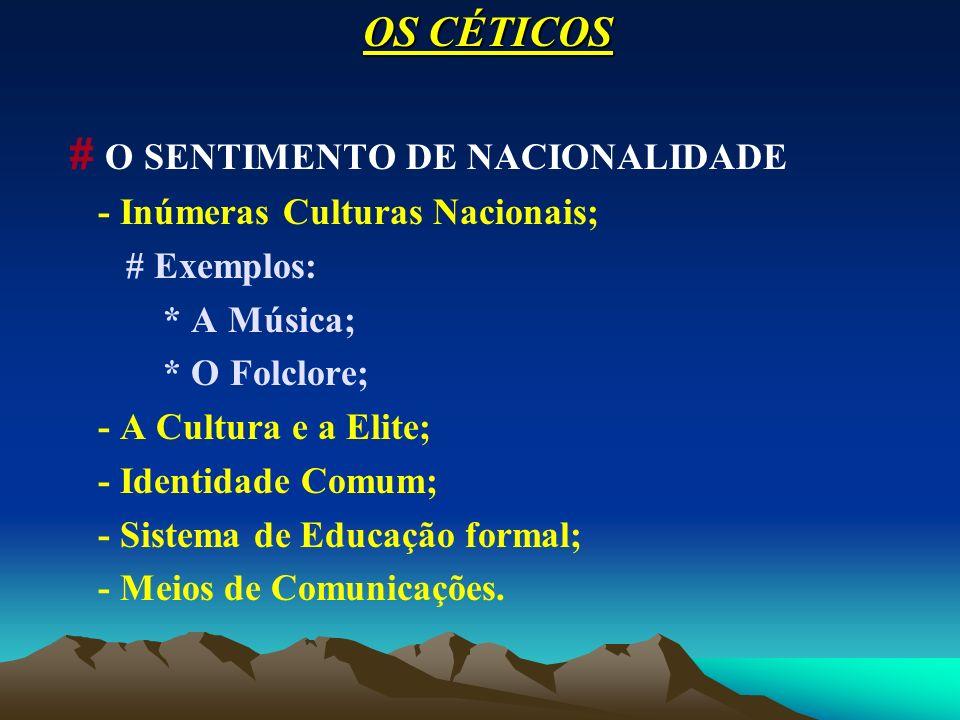 OS CÉTICOS # O SENTIMENTO DE NACIONALIDADE - Inúmeras Culturas Nacionais; # Exemplos: * A Música; * O Folclore; - A Cultura e a Elite; - Identidade Co