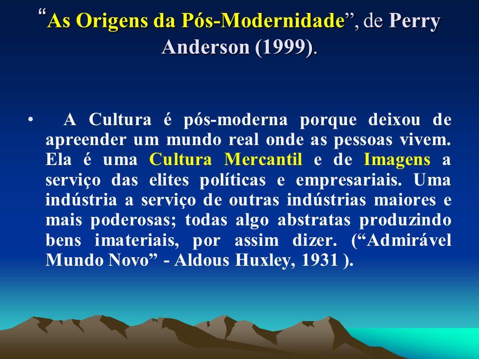 As Origens da Pós-Modernidade, de Perry Anderson (1999). As Origens da Pós-Modernidade, de Perry Anderson (1999). A Cultura é pós-moderna porque deixo