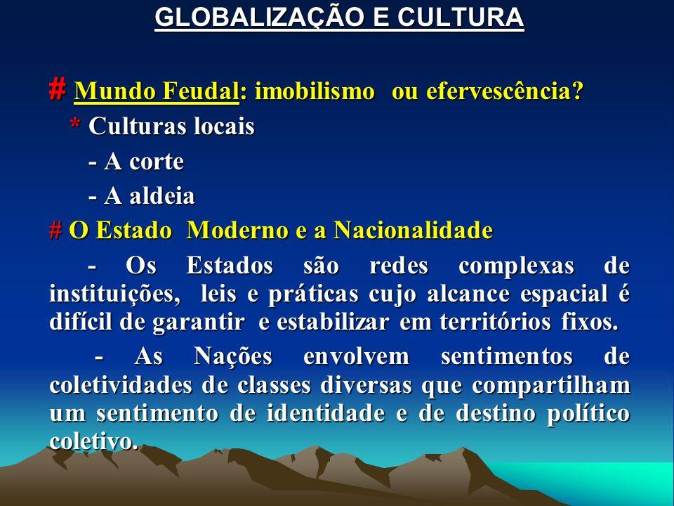 GLOBALIZAÇÃO E CULTURA # Mundo Feudal: imobilismo ou efervescência? * Culturas locais * Culturas locais - A corte - A corte - A aldeia - A aldeia # O