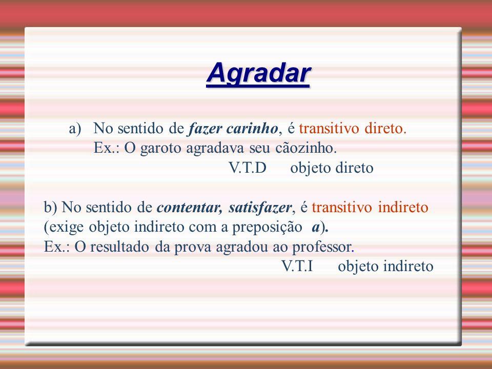 Visar a) No sentido de mirar e pôr visto é transitivo direto.