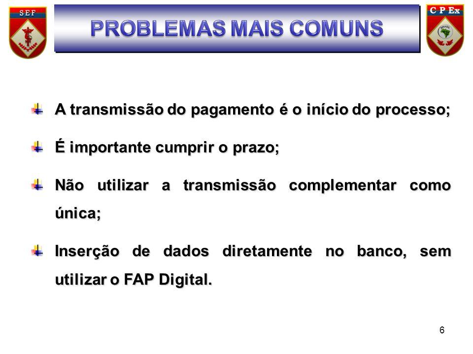 6 SUMÁRIO A transmissão do pagamento é o início do processo; É importante cumprir o prazo; Não utilizar a transmissão complementar como única; Inserçã