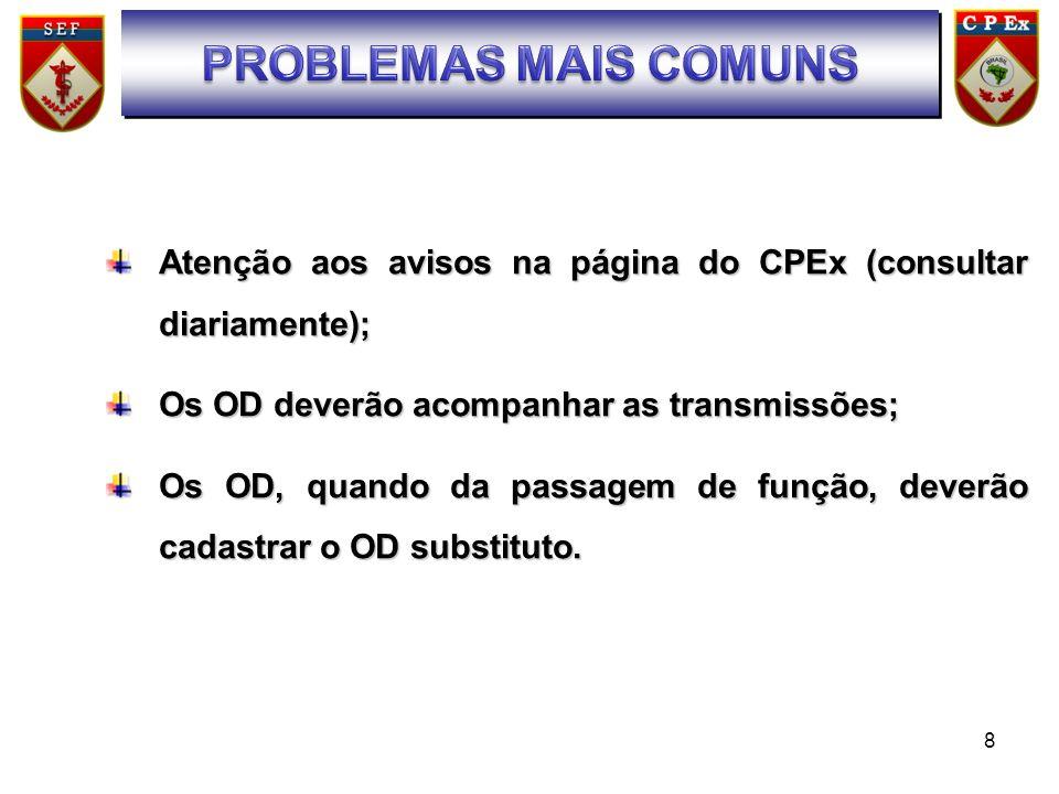 8 Atenção aos avisos na página do CPEx (consultar diariamente); Os OD deverão acompanhar as transmissões; Os OD, quando da passagem de função, deverão