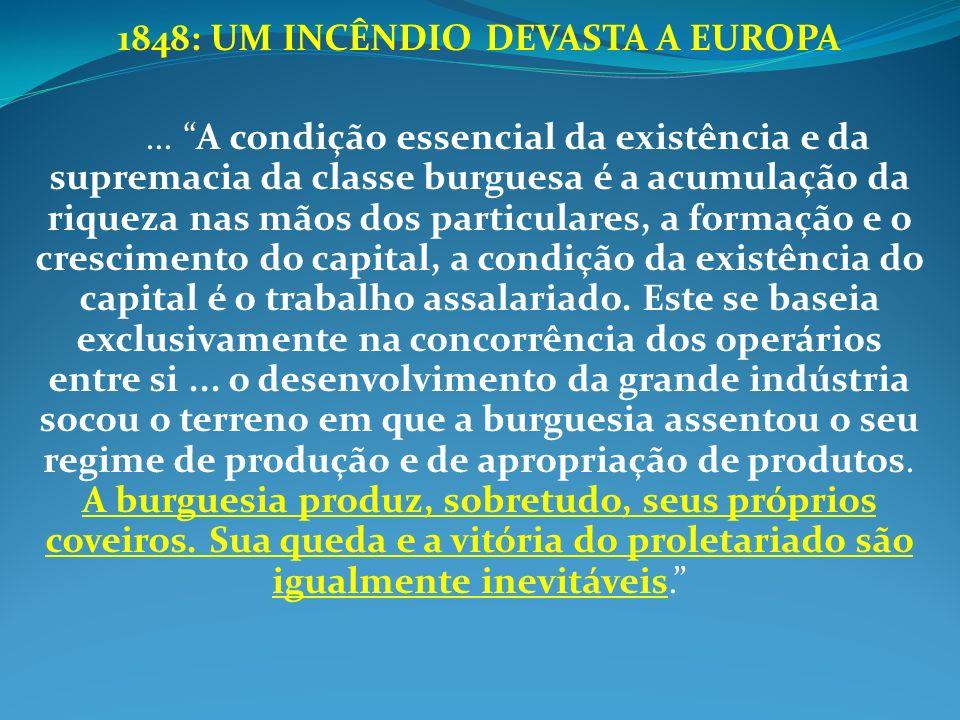 1848: UM INCÊNDIO DEVASTA A EUROPA... A condição essencial da existência e da supremacia da classe burguesa é a acumulação da riqueza nas mãos dos par