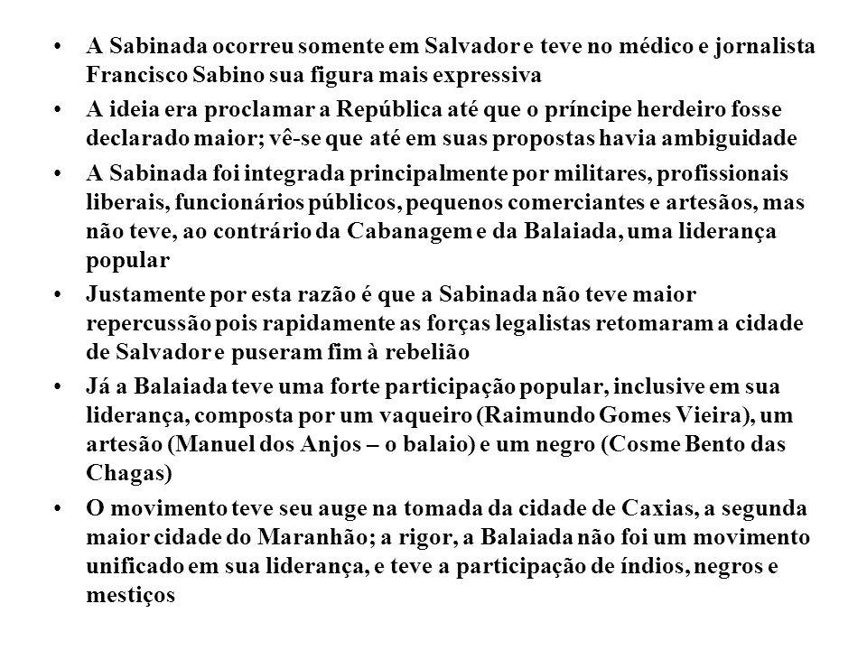 A Sabinada ocorreu somente em Salvador e teve no médico e jornalista Francisco Sabino sua figura mais expressiva A ideia era proclamar a República até