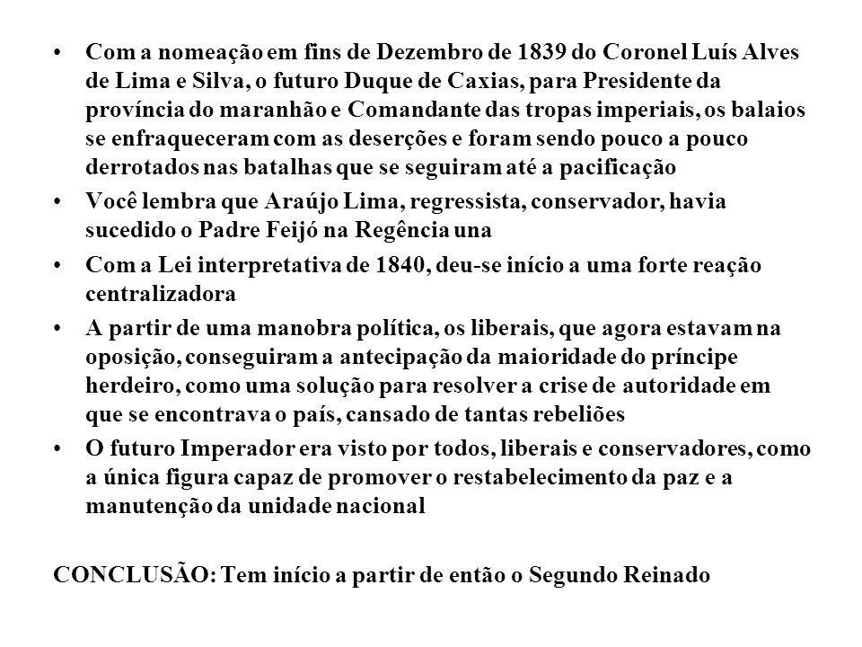 Com a nomeação em fins de Dezembro de 1839 do Coronel Luís Alves de Lima e Silva, o futuro Duque de Caxias, para Presidente da província do maranhão e