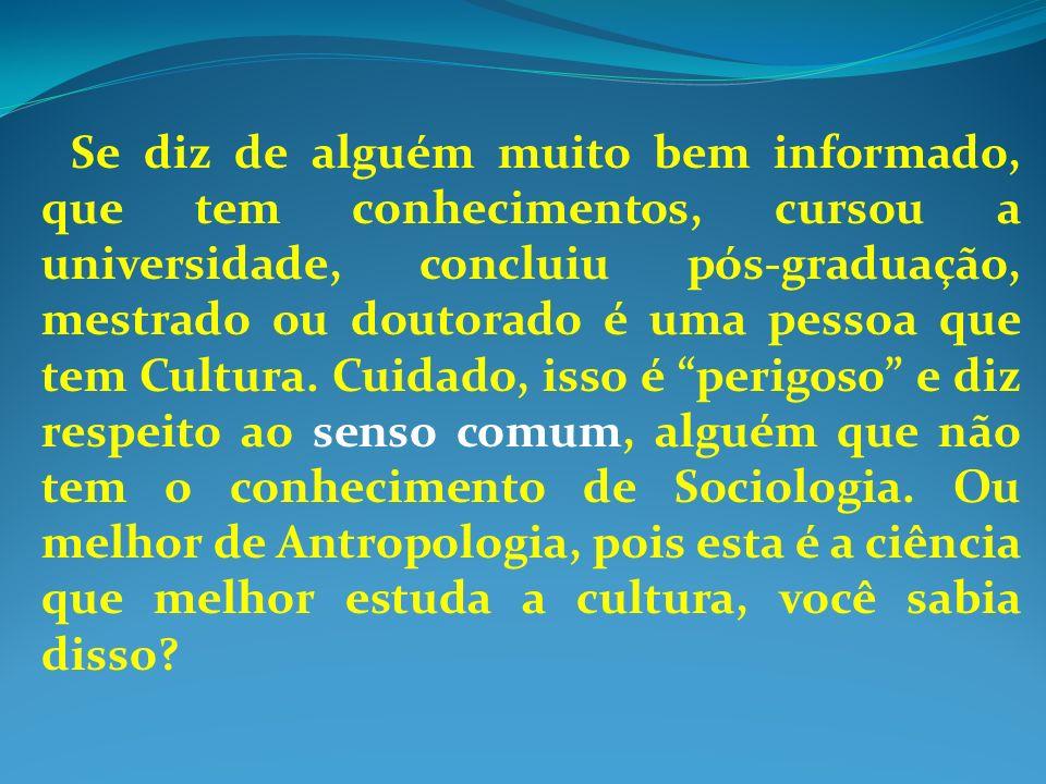 Se diz de alguém muito bem informado, que tem conhecimentos, cursou a universidade, concluiu pós-graduação, mestrado ou doutorado é uma pessoa que tem Cultura.