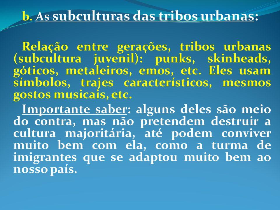b. As subculturas das tribos urbanas: Relação entre gerações, tribos urbanas (subcultura juvenil): punks, skinheads, góticos, metaleiros, emos, etc. E