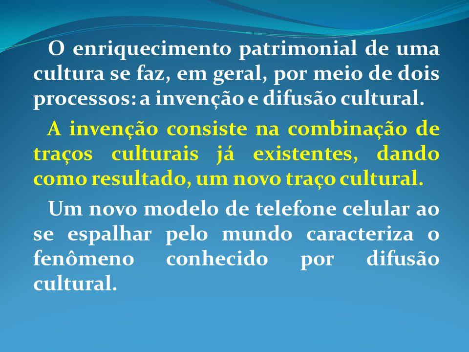 O enriquecimento patrimonial de uma cultura se faz, em geral, por meio de dois processos: a invenção e difusão cultural.