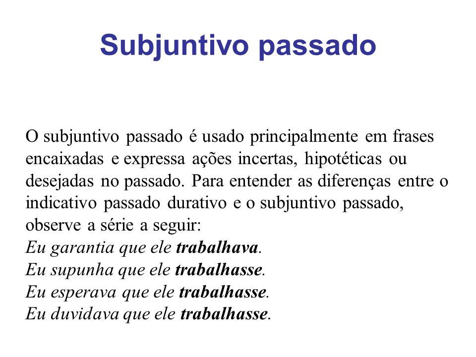 Subjuntivo passado O subjuntivo passado é usado principalmente em frases encaixadas e expressa ações incertas, hipotéticas ou desejadas no passado. Pa