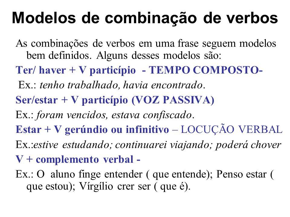 Modelos de combinação de verbos As combinações de verbos em uma frase seguem modelos bem definidos. Alguns desses modelos são: Ter/ haver + V particíp