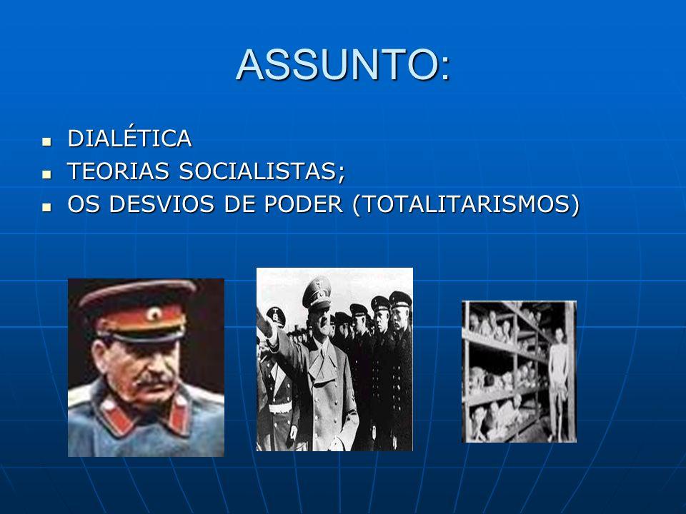 ASSUNTO: DIALÉTICA DIALÉTICA TEORIAS SOCIALISTAS; TEORIAS SOCIALISTAS; OS DESVIOS DE PODER (TOTALITARISMOS) OS DESVIOS DE PODER (TOTALITARISMOS)