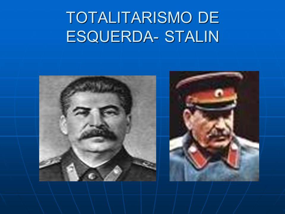 TOTALITARISMO DE ESQUERDA- STALIN