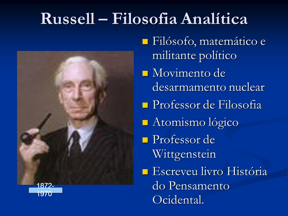 Russell – Filosofia Analítica Filósofo, matemático e militante político Filósofo, matemático e militante político Movimento de desarmamento nuclear Mo