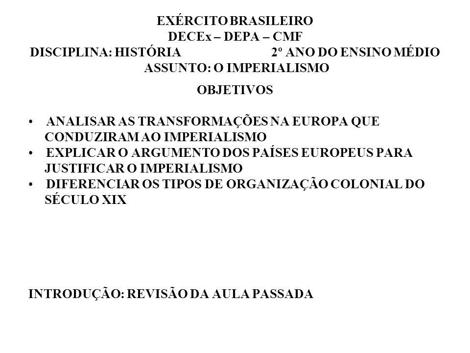 EXÉRCITO BRASILEIRO DECEx – DEPA – CMF DISCIPLINA: HISTÓRIA 2º ANO DO ENSINO MÉDIO ASSUNTO: O IMPERIALISMO OBJETIVOS ANALISAR AS TRANSFORMAÇÕES NA EUR
