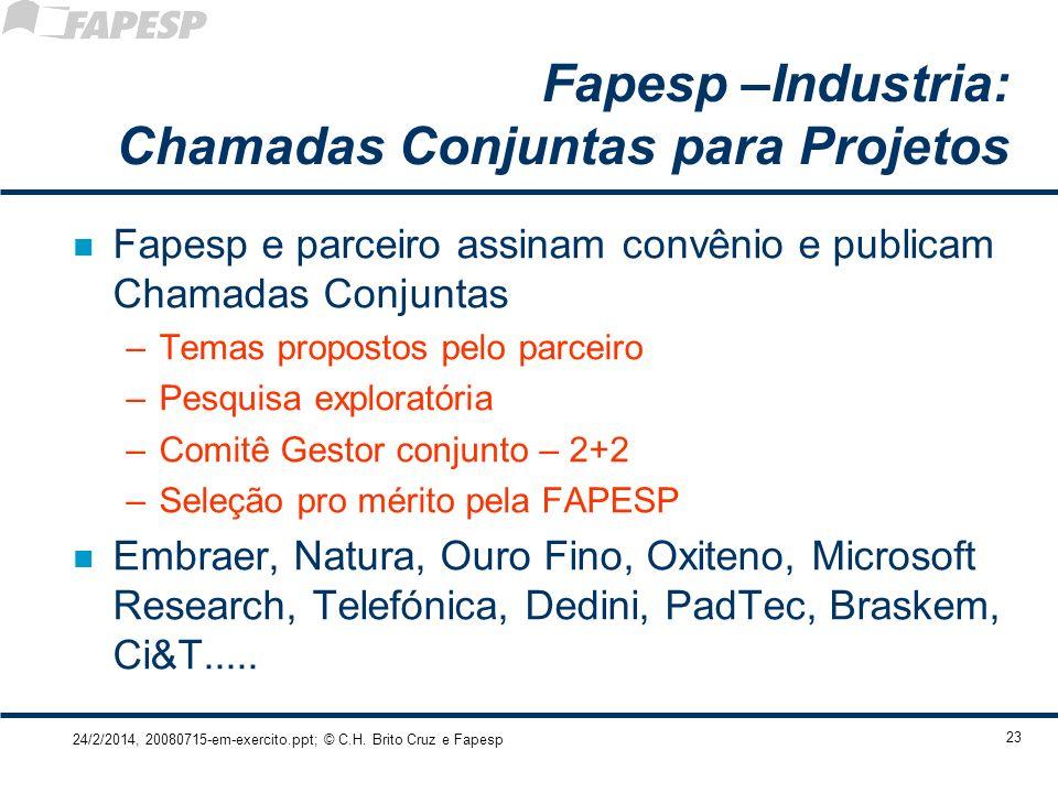 24/2/2014, 20080715-em-exercito.ppt; © C.H. Brito Cruz e Fapesp 23 Fapesp –Industria: Chamadas Conjuntas para Projetos n Fapesp e parceiro assinam con