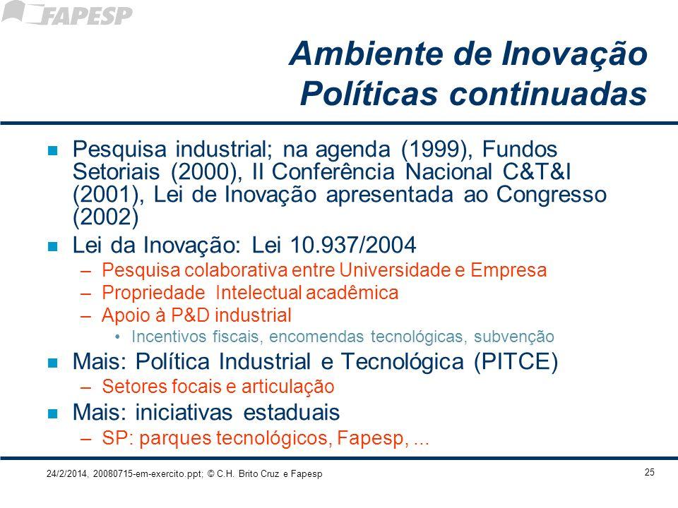24/2/2014, 20080715-em-exercito.ppt; © C.H. Brito Cruz e Fapesp 25 Ambiente de Inovação Políticas continuadas n Pesquisa industrial; na agenda (1999),