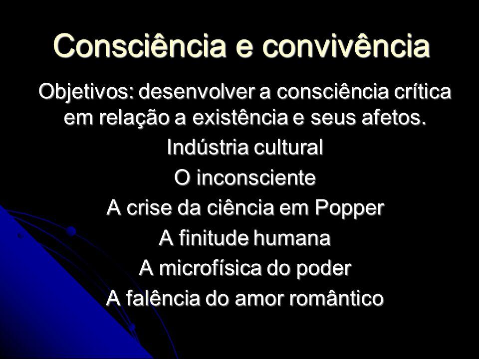 Consciência e convivência Objetivos: desenvolver a consciência crítica em relação a existência e seus afetos.