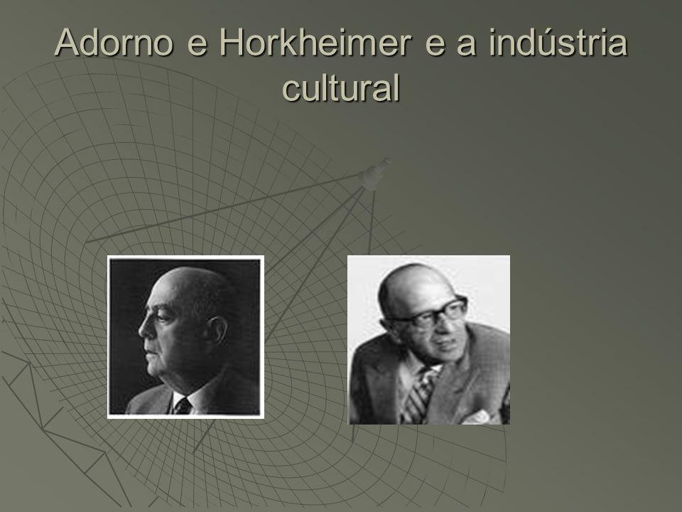 Adorno e Horkheimer e a indústria cultural