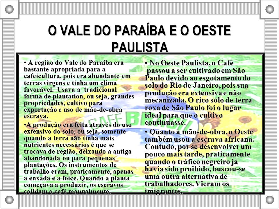 O VALE DO PARAÍBA E O OESTE PAULISTA A região do Vale do Paraíba era bastante apropriada para a cafeicultura, pois era abundante em terras virgens e t