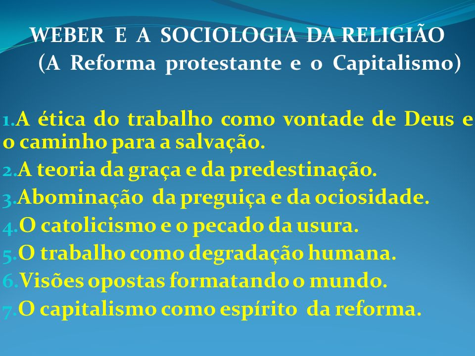WEBER E A SOCIOLOGIA DA RELIGIÃO (A Reforma protestante e o Capitalismo) 1. A ética do trabalho como vontade de Deus e o caminho para a salvação. 2. A