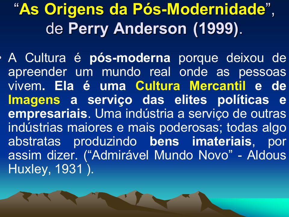 As Origens da Pós-Modernidade, de Perry Anderson (1999).As Origens da Pós-Modernidade, de Perry Anderson (1999). A Cultura é pós-moderna porque deixou