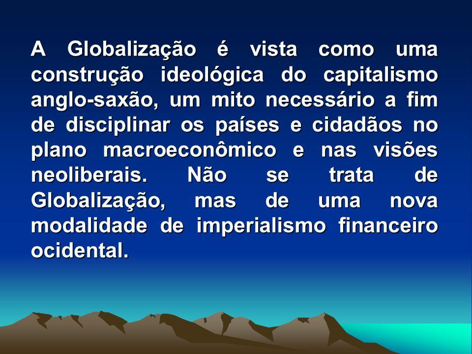 A Globalização é vista como uma construção ideológica do capitalismo anglo-saxão, um mito necessário a fim de disciplinar os países e cidadãos no plan