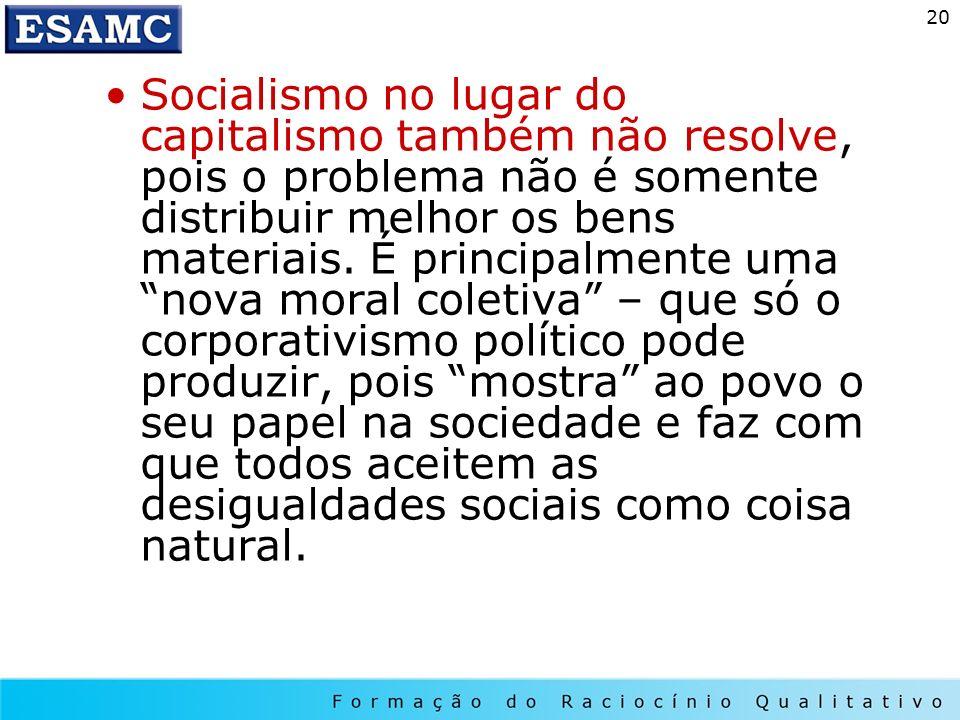 20 Socialismo no lugar do capitalismo também não resolve, pois o problema não é somente distribuir melhor os bens materiais. É principalmente uma nova