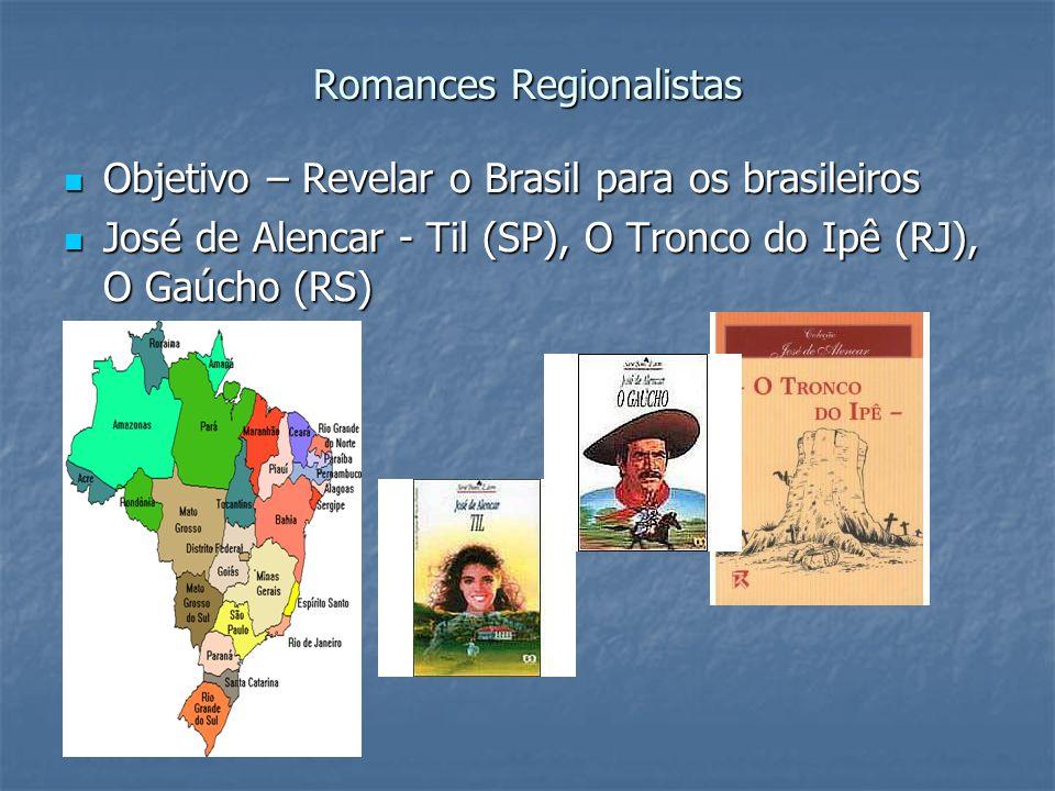 Romances Regionalistas Objetivo – Revelar o Brasil para os brasileiros Objetivo – Revelar o Brasil para os brasileiros José de Alencar - Til (SP), O T